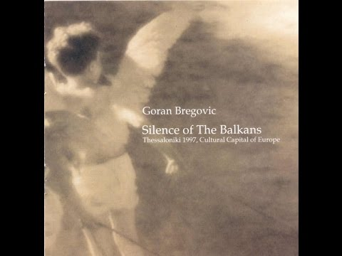 Goran Bregovic - Silence of the Balkans (full album)