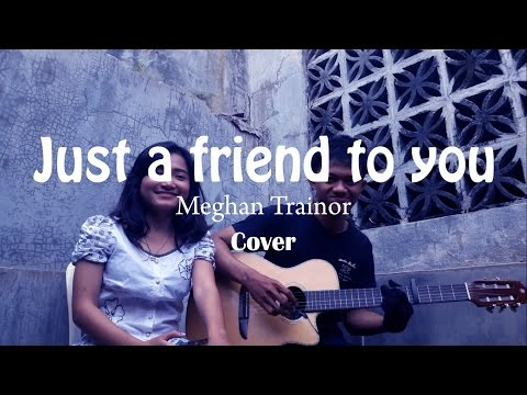 Just a Friend To You - Meghan Trainor covered by Adlin