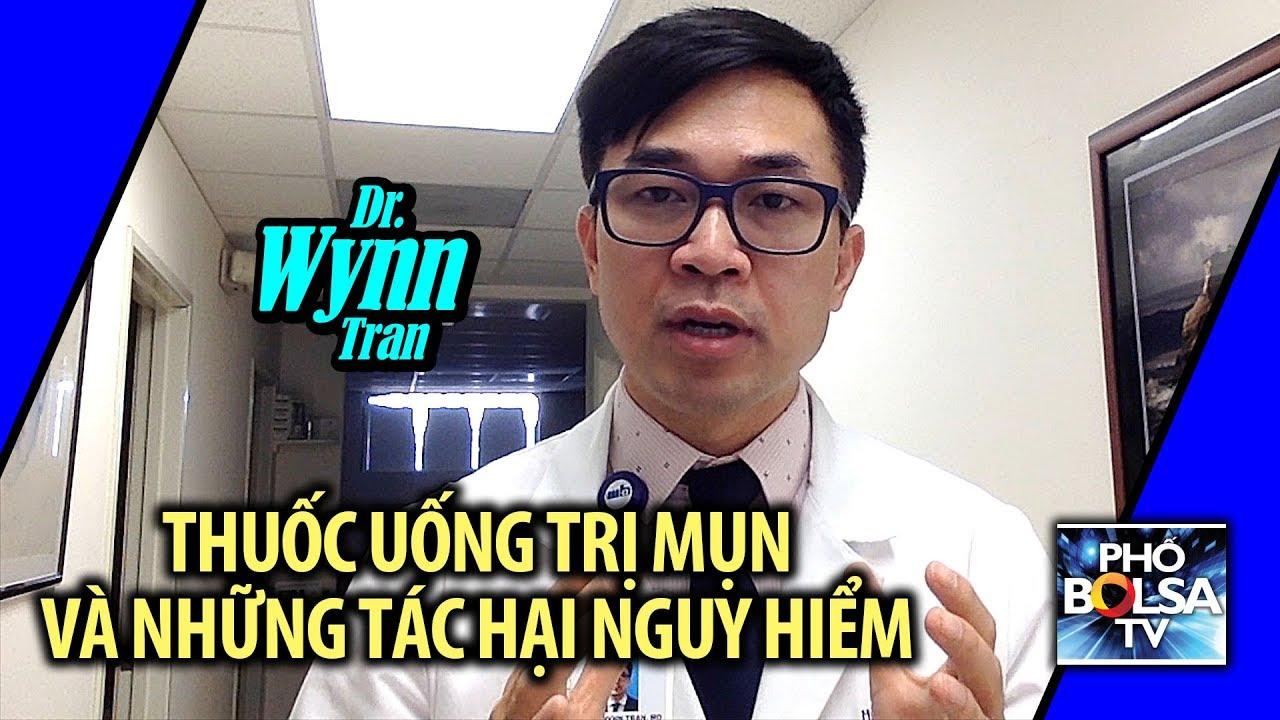 Dr. Wynn Tran: Thuốc uống trị mụn và những tác hại nguy hiểm