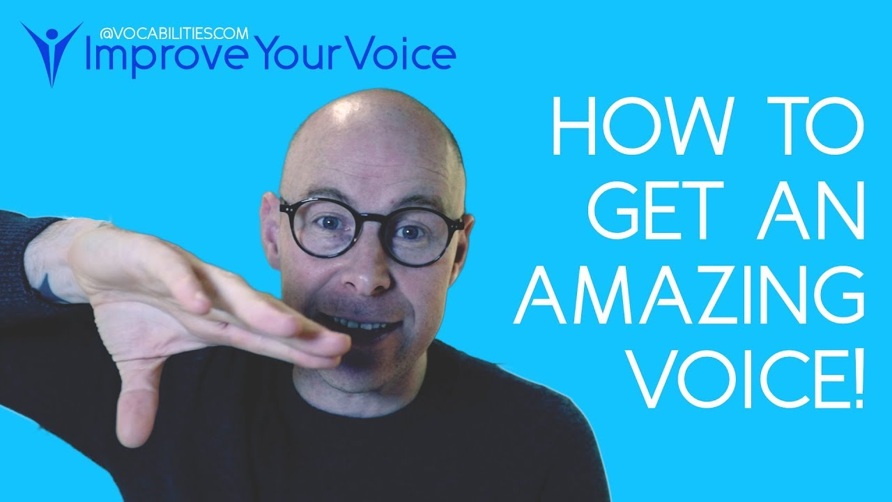 HOW TO GET AN AMAZING SPEAKING VOICE