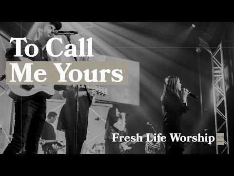 To Call Me Yours // Fresh Life Worship