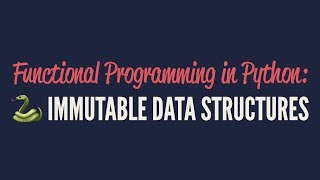 Functional Programming in Python: Immutable Data Structures