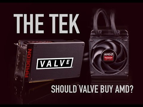 The Tek 0188: Valve Should Buy AMD