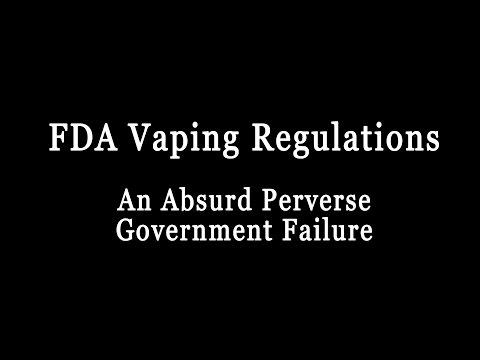 FDA Vaping Regulations: An Absurd Perverse Government Failure