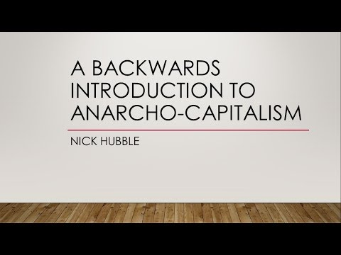 Nick Hubble:  a backwards introduction to anarcho capitalism