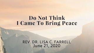 Do Not Think I Came to Bring Peace   June 21