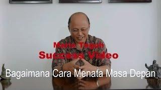 Cara Menata Masa Depan - Mario Teguh Success Video