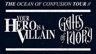 The Ocean Of Confusion Tour (Gates Of Ivory & Your Hero Is A villain)