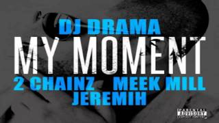 Dj Drama - My Moment (feat. 2 Chainz, Meek Mill & Jeremih)