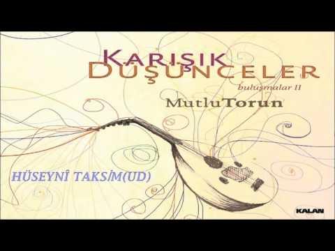 MUTLU TORUN - HÜSEYNİ TAKSİM(UD) [ BULUŞMALAR 2 - KARIŞIK DÜŞÜNCELER © 2009 KALAN MÜZİK ]