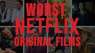 Worst Netflix Original Films - The Irritated Critic
