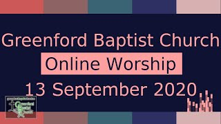 Greenford Baptist Church Sunday Worship (Online) - 13 September 2020
