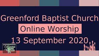 Greenford Baptist Church Sunday Worship (live-streamed) - 13 September 2020