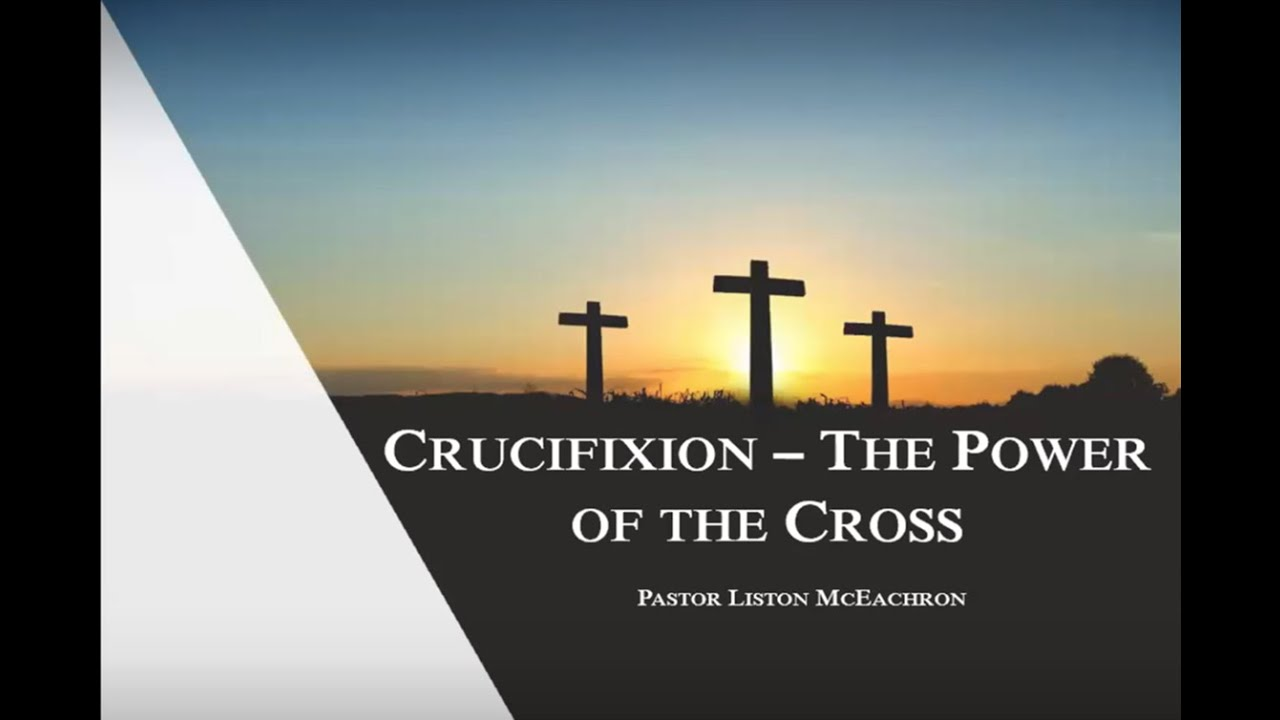 Crucifixion: The Power of the Cross, Part 1 - Sunday Morning - March 4, 2020 - Pastor McEachron