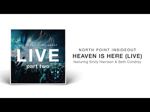 North Point InsideOut - Heaven Is Here (Live/Audio) ft. Emily Harrison, Seth Condrey