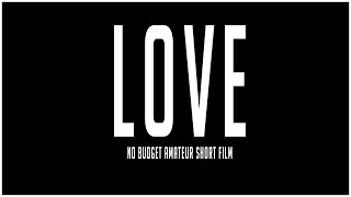 Love (Amateur NO BUDGET Short Film)