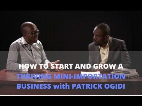 How To Start And Grow A Thriving Mini-Importation Business With Patrick Ogidi