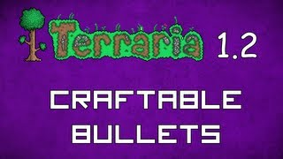 Craftable Bullets - Terraria 1.2 Guide New Craftable Bullets! - GullofDoom - Guide/Tutorial
