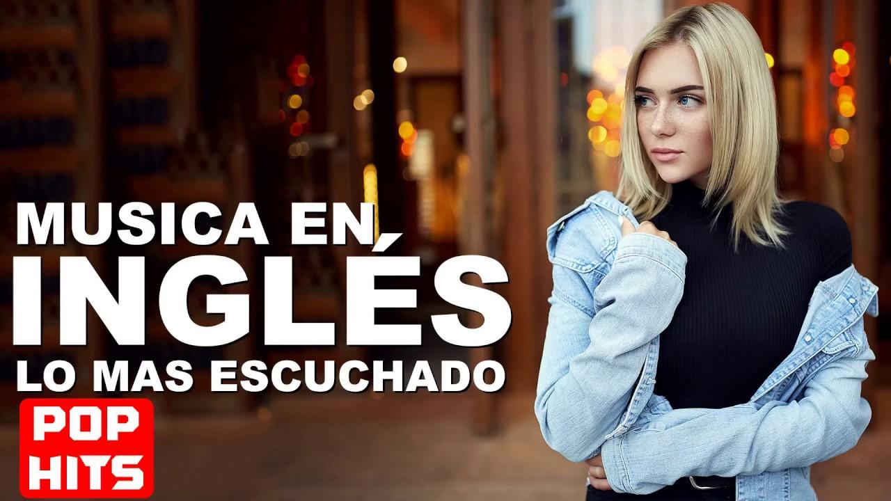 Música En Inglés 2017 2018 Las Mejores Canciones Pop En Inglés Mix Pop En Ingles 2018 Youtube