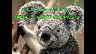 Roblox Piano (TRUCE – TWENTY ONE PILOTS sheets)
