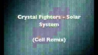 Crystal  Fighters - Solar System (Cell Remix)