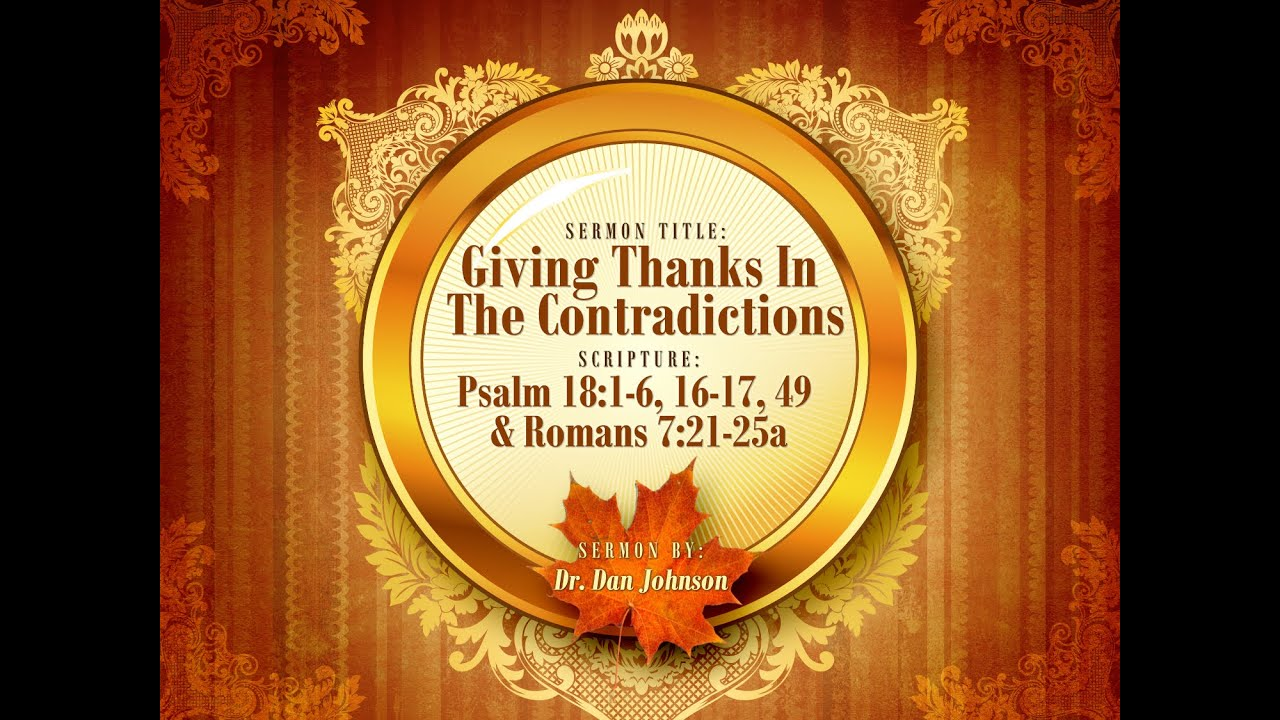 Giving Thanks In The Contradictions (Psalm 18:1-6, 16-17