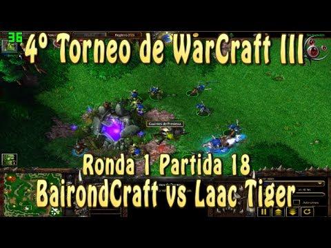 4º Torneo de WarCraft 3 #018 - R1P18 - BairondCraft vs Laac Tiger