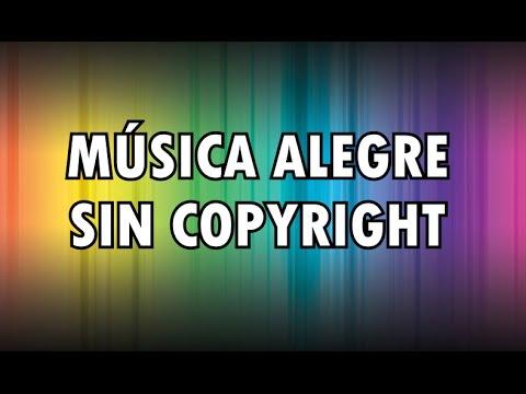 Música Alegre De Fondo Para Tus Videos Sin Copyright