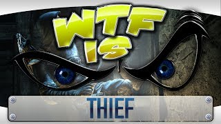 ► WTF Is... - Thief ?