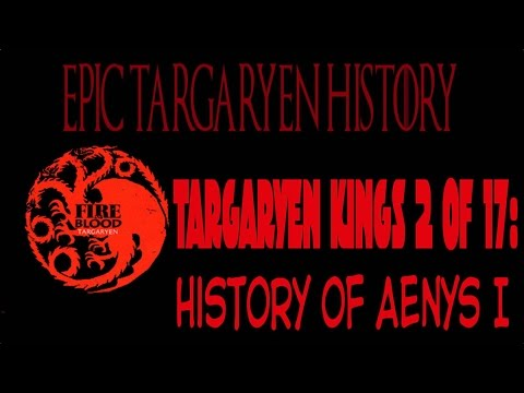 Epic Targaryen History: Aenys Targaryen I   ( 2nd of 17 Targaryen Kings of Westeros)