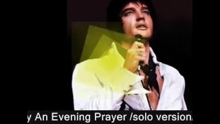 Elvis Presley -  An Evening Prayer ( solo version )  [ CC ]
