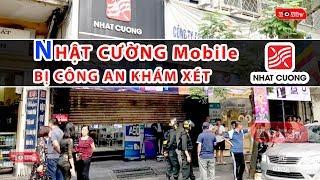 Nhật Cường Mobile bị Bộ Công an khám xét đồng loạt các cửa hàng