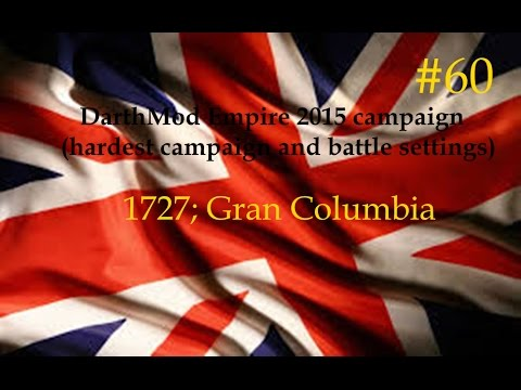1727, summer. A short war with Gran Columbia [Empire; Total War DarthMod 8.0.1]