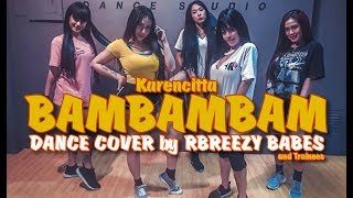 Karencitta - BamBamBam - Dance Cover by RBREEZY BABES with Trainees