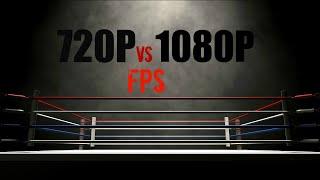 1080p vs 720p/FPS