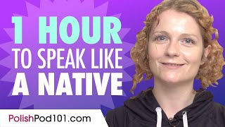 Do You Have 1 Hour? You Can Speak Like a Native Polish Speaker
