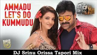 Ammadu Let's Do Kummudu DJ Srinu Orissa Tapori Mix || Khaidi No 150 || Chiranjeevi || Kajal Aggarwal