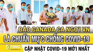 Tin tức dịch Covid 19 mới nhất 30/5/2020   Báo Canada ca ngợi VN là chuẩn mực chống COVID-19  FBNC