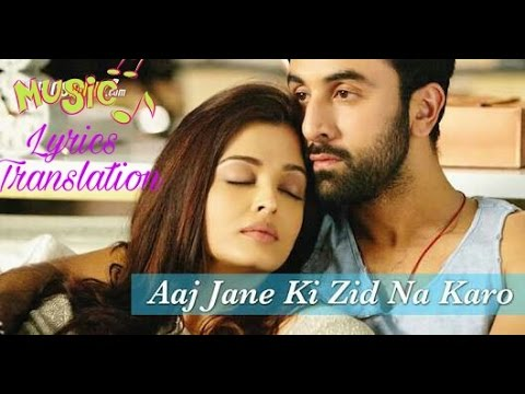 Aj jaane ki zid na karo | Ae dil hai mushkil | Arijit singh | translation in english |