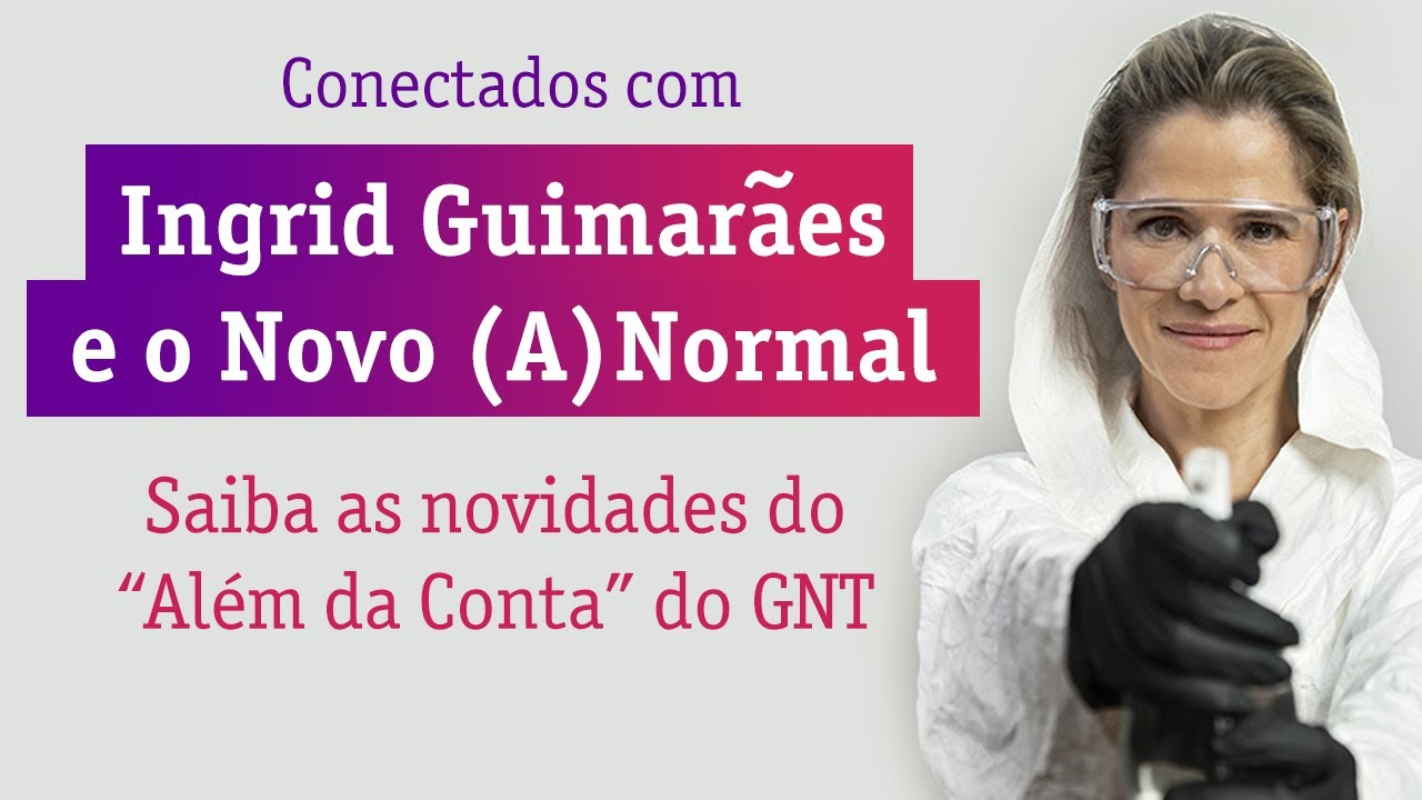 """Ingrid Guimarães fala sobre a Quarentena e o """"Além da Conta"""" no GNT"""