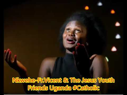 Nkwehe Fr Vicent & The Jesus Youth Friends Uganda Catholic