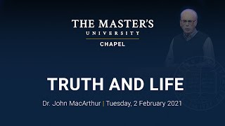 Truth and Life Session 1 - John MacArthur