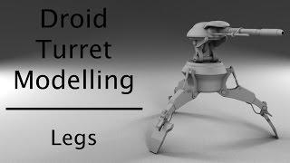 Droid Turret Modelling - Part 1: Legs