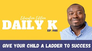 How Can Your Child Climb to Success | Daily K Ep. 85 | Festus Amoye | Ktteev.com