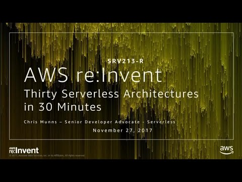 AWS re:Invent 2017: [REPEAT] Thirty Serverless Architectures in 30 Minutes (SRV213-R)