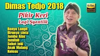 DIMAS TEDJO TERBARU 2018 - DIMAS TEDJO PIKIR KERI - PLAYLIST TANPA IKLAN HD
