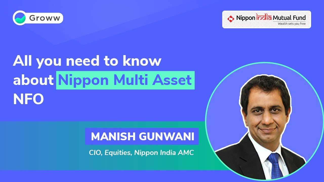NFO: Nippon India Multi Asset Fund - Manish Gunwani | Nippon India Mutual Fund