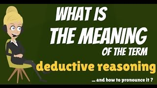 What is DEDUCTIVE REASONING? What does DEDUCTIVE REASONING mean?
