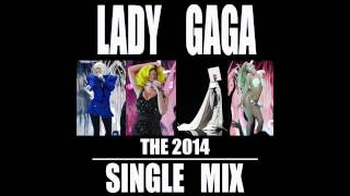 The 2014 Single Mix - Lady Gaga