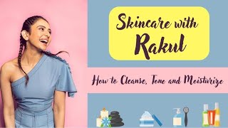 Skincare with Rakul Preet Singh | How to Cleanse, Tone and Moisturise | Rakul Preet Singh